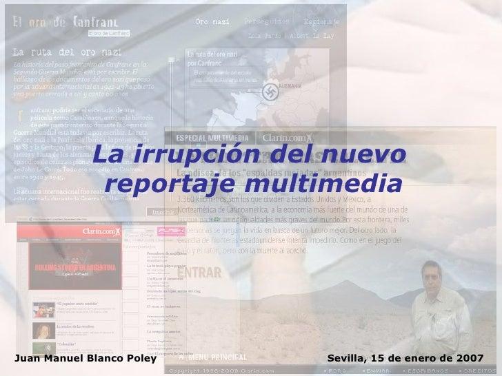Sevilla, 15 de enero de 2007 Juan Manuel Blanco Poley La irrupción del nuevo  reportaje multimedia