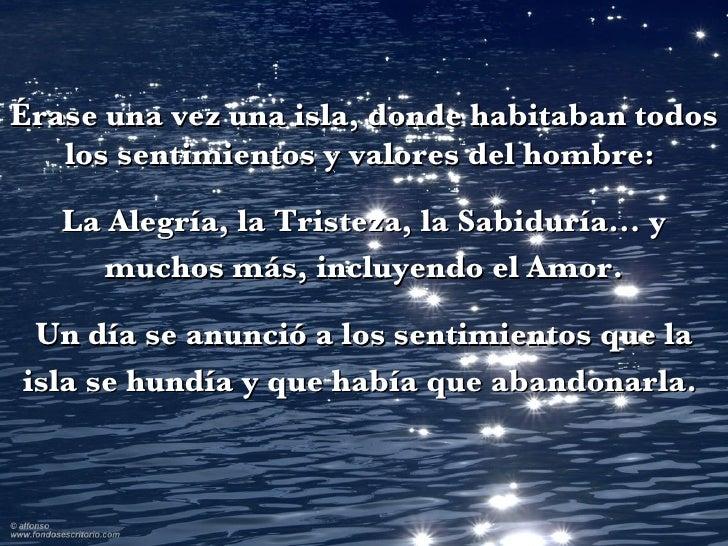 Érase una vez una isla, donde habitaban todos los sentimientos y valores del hombre:  La Alegría, la Tristeza, la Sabidurí...