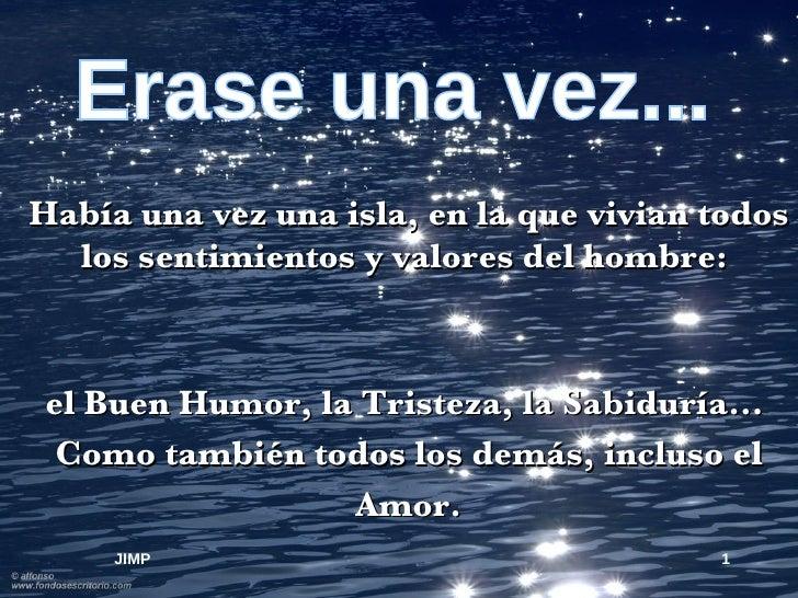 Erase una vez... Había una vez una isla, en la que vivian todos los sentimientos y valores del hombre:  el Buen Humor, la ...