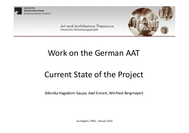 Work on the German AAT Current State of the Project (Monika Hagedorn-Saupe, Axel Ermert, Winfried Bergmeyer)  Los Angeles,...