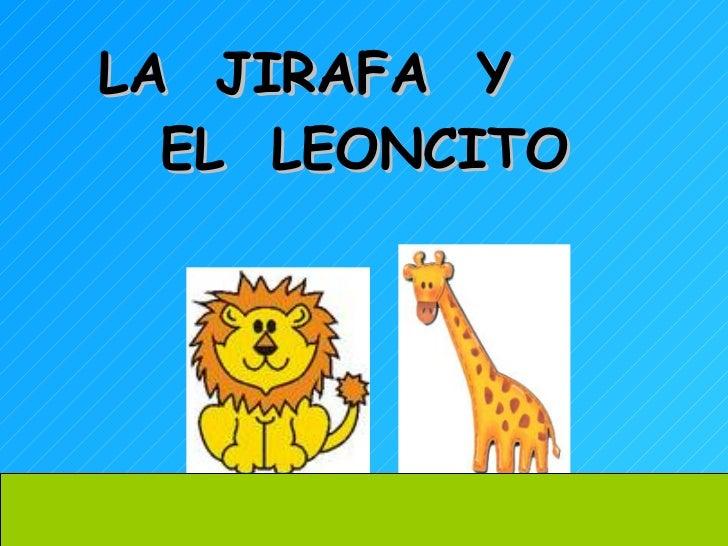 LA  JIRAFA  Y  EL  LEONCITO
