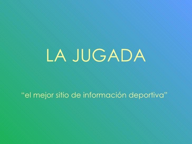 """LA JUGADA """"el mejor sitio de información deportiva"""""""