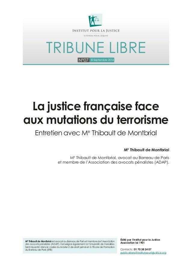 N°07 © Septembre 2014 Tribune libre Me Thibault de Montbrial est avocat au Barreau de Paris et membre de l'Association des...