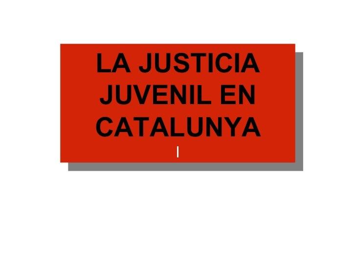 LA JUSTICIA JUVENIL EN CATALUNYA I