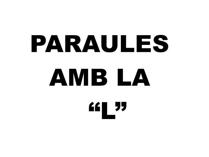 """PARAULES  AMB LA   """"L"""""""