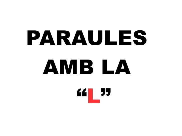 """PARAULES  AMB LA   """" L """""""