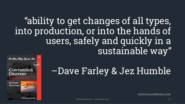 """""""ability to get changes of all types, into production, or into the hands of users, safely and quickly in a sustainable way..."""
