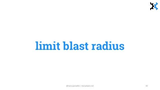 limit blast radius @manupaisable | manuelpais.net 42