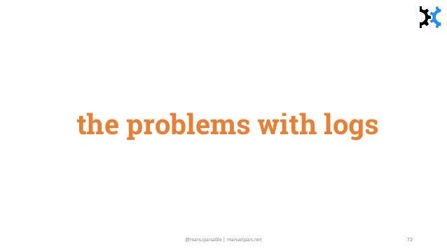 the problems with logs @manupaisable | manuelpais.net 72