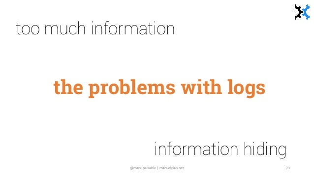 the problems with logs too much information information hiding @manupaisable | manuelpais.net 73