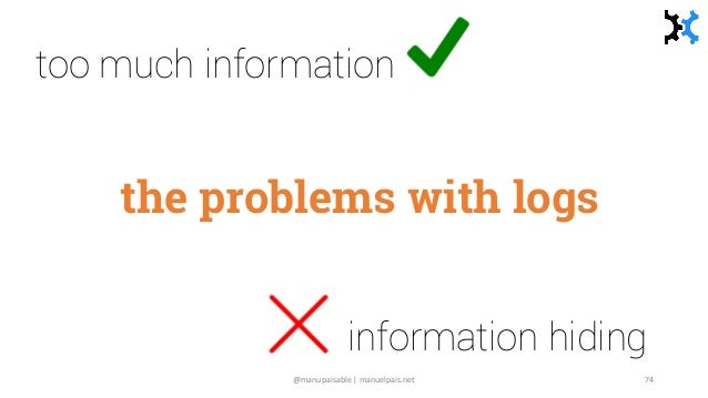 the problems with logs too much information information hiding @manupaisable | manuelpais.net 74