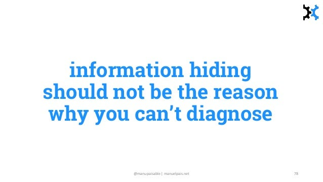 information hiding should not be the reason why you can't diagnose @manupaisable | manuelpais.net 78