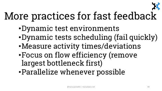 More practices for fast feedback •Dynamic test environments •Dynamic tests scheduling (fail quickly) •Measure activity tim...