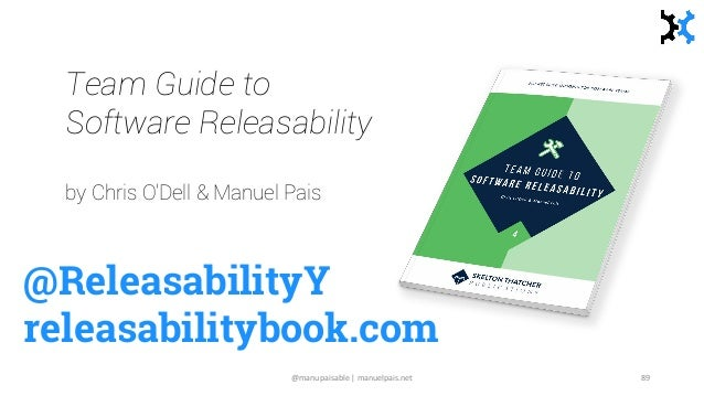 @ReleasabilityY releasabilitybook.com Team Guide to Software Releasability by Chris O'Dell & Manuel Pais @manupaisable | m...