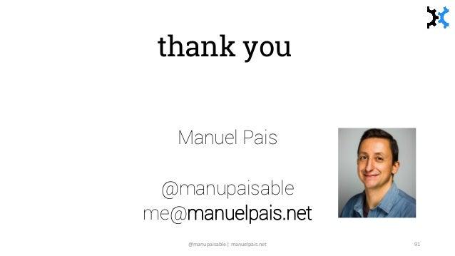 thank you Manuel Pais @manupaisable me@manuelpais.net @manupaisable | manuelpais.net 91