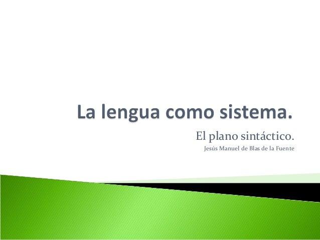 El plano sintáctico. Jesús Manuel de Blas de la Fuente