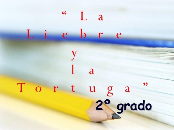 """"""" La Liebre  y  la Tortuga"""" 2º grado"""