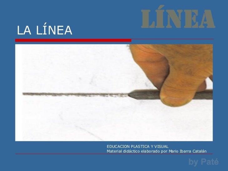 LA LÍNEA EDUCACION PLASTICA Y VISUAL Material didáctico elaborado por Mario Ibarra Catalán