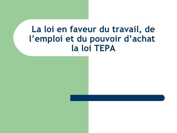 La loi en faveur du travail, de l'emploi et du pouvoir d'achat            la loi TEPA