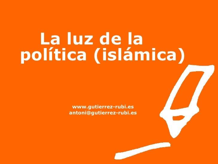 La luz de la  política (islámica) www.gutierrez-rubi.es [email_address]