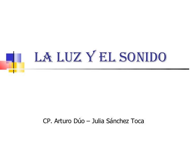 La luz y el sonido CP. Arturo Dúo – Julia Sánchez Toca