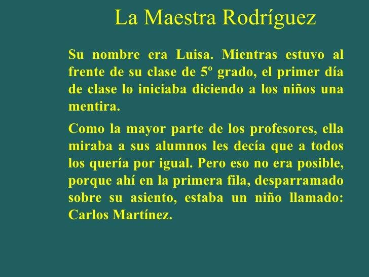 La Maestra Rodríguez <ul><li>Su nombre era Luisa. Mientras estuvo al frente de su clase de 5º grado, el primer día de clas...