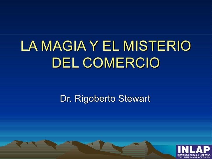 LA MAGIA Y EL MISTERIO DEL COMERCIO Dr. Rigoberto Stewart