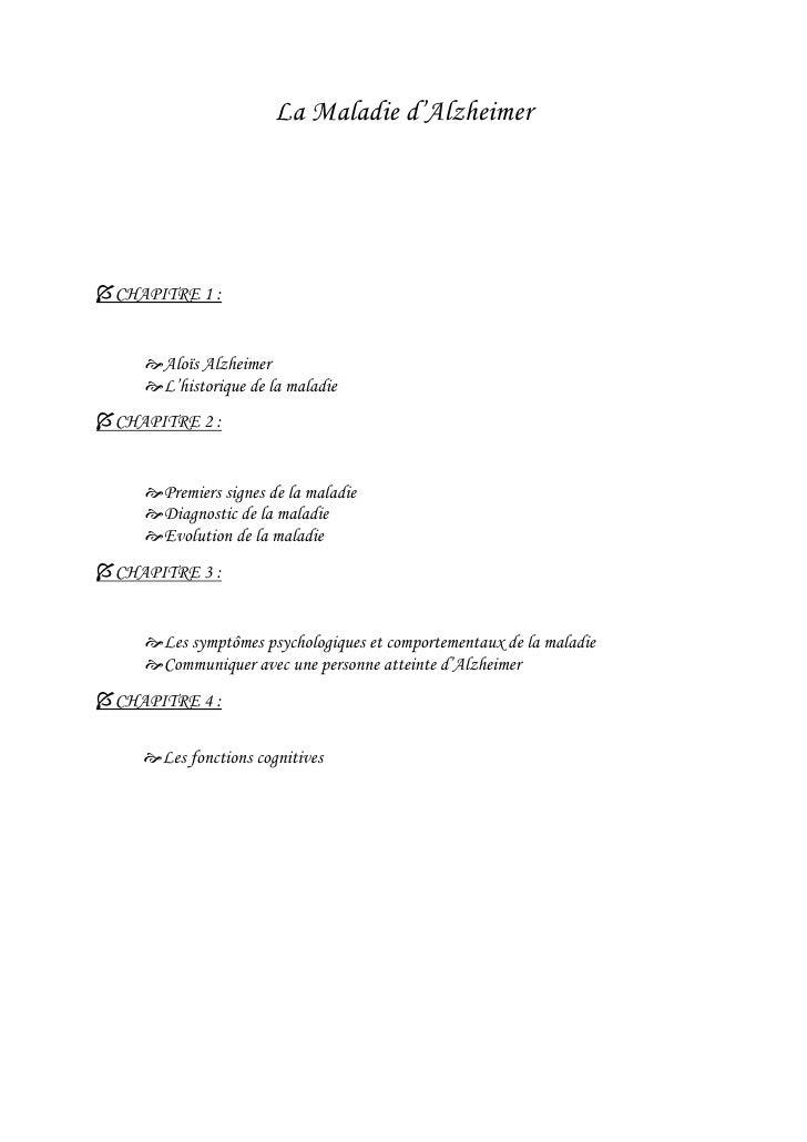 La Maladie d'Alzheimer     CHAPITRE 1 :        Aloïs Alzheimer      L'historique de la maladie CHAPITRE 2 :        Pr...
