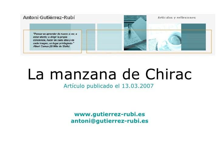 La manzana de Chirac Artículo publicado el 13.03.2007  www.gutierrez-rubi.es [email_address]