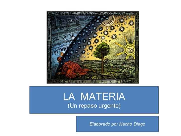 LA  MATERIA (Un repaso urgente) Elaborado por Nacho Diego