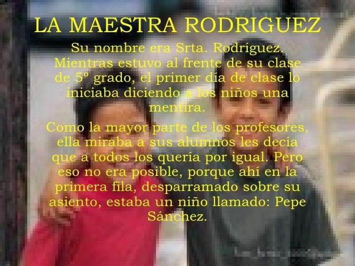 LA MAESTRA RODRIGUEZ <ul><li>Su nombre era Srta. Rodríguez. Mientras estuvo al frente de su clase de 5º grado, el primer d...