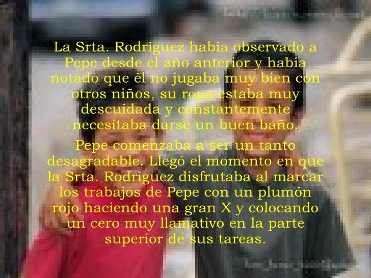 <ul><li>La Srta. Rodríguez había observado a Pepe desde el año anterior y había notado que él no jugaba muy bien con otros...