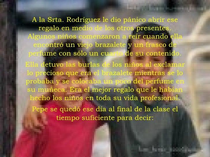 <ul><li>A la Srta. Rodríguez le dio pánico abrir ese regalo en medio de los otros presentes. Algunos niños comenzaron a re...