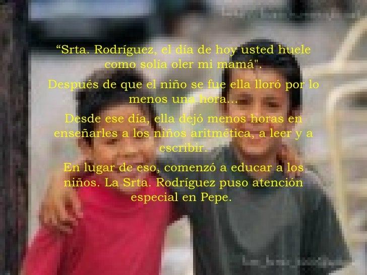 """<ul><li>"""" Srta. Rodríguez, el día de hoy usted huele como solía oler mi mamá&quot;. </li></ul><ul><li>Después de que el ni..."""