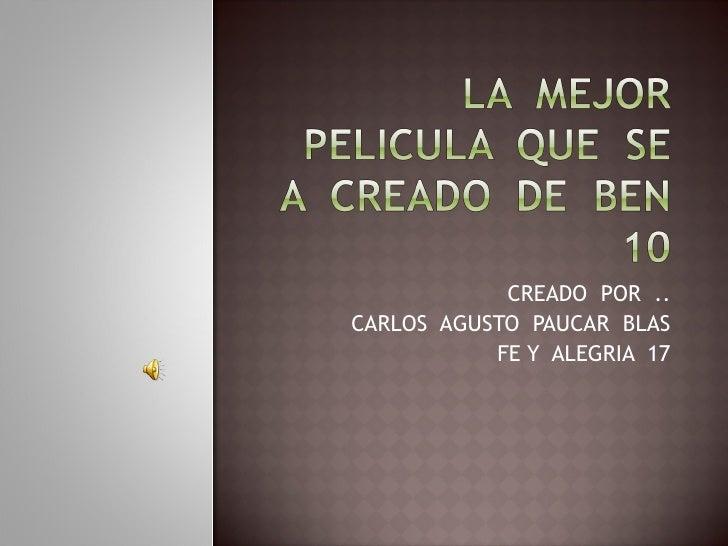 CREADO  POR  .. CARLOS  AGUSTO  PAUCAR  BLAS FE Y  ALEGRIA  17