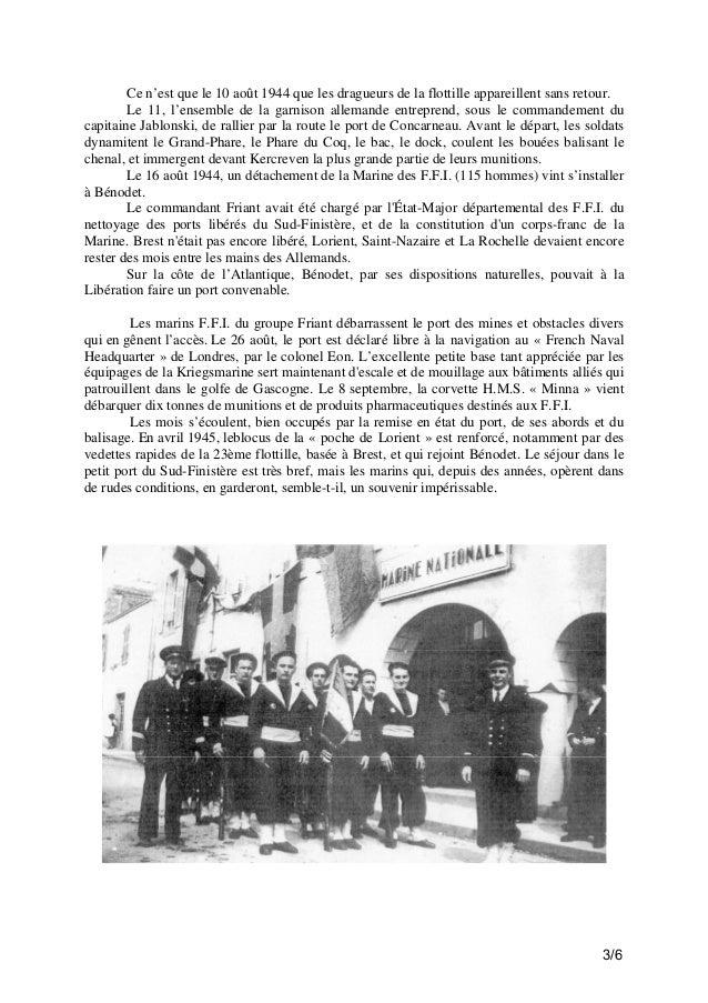 Ce n'est que le 10 août 1944 que les dragueurs de la flottille appareillent sans retour. Le 11, l'ensemble de la garnison ...