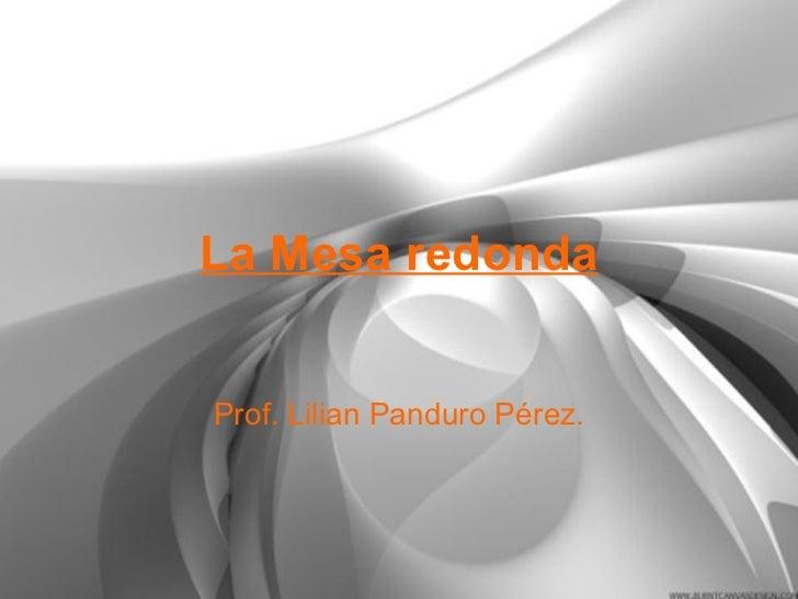 La Mesa redonda Prof. Lilian Panduro Pérez.