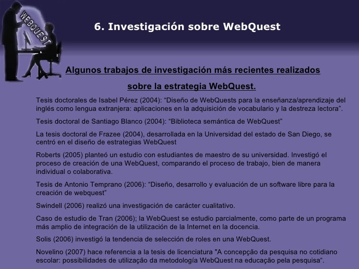 webquest 4 Webquest collections bernie dodge's the webquest page from san diego universitythe creator of this wonderful idea learn all about webquests or go right to the database of webquest.