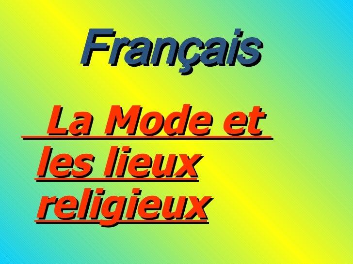Français <ul><li>La Mode et  les lieux religieux </li></ul>