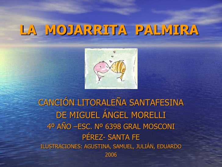 LA  MOJARRITA  PALMIRA CANCIÓN LITORALEÑA SANTAFESINA DE MIGUEL ÁNGEL MORELLI 4º AÑO –ESC. Nº 6398 GRAL MOSCONI PÉREZ- SAN...