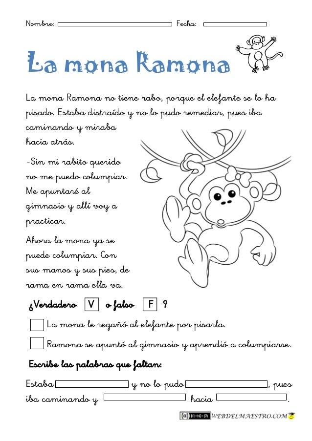 Nombre: Fecha: La mona RamonalaAm La mona Ramona no tiene rabo, porque el elefante se lo ha pisado. Estaba distraído y no ...