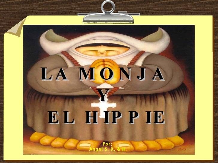 LA MONJA  Y  EL HIPPIE Por: Ángel S. R. & H