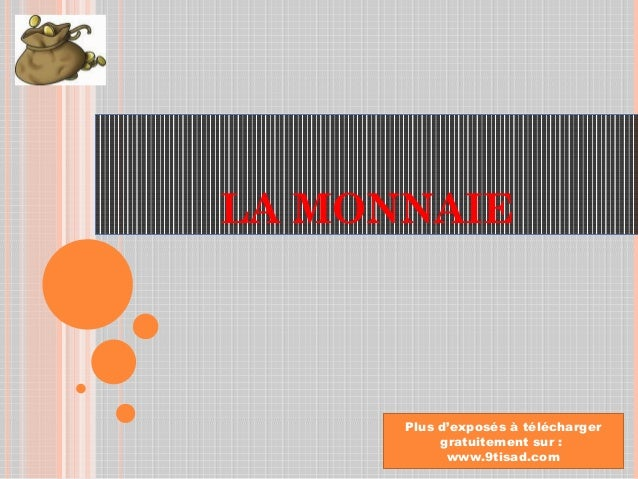 LA MONNAIE Plus d'exposés à télécharger gratuitement sur : www.9tisad.com