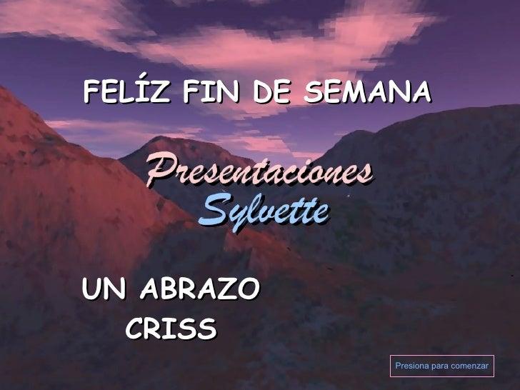 Presiona para comenzar FELÍZ FIN DE SEMANA UN ABRAZO CRISS