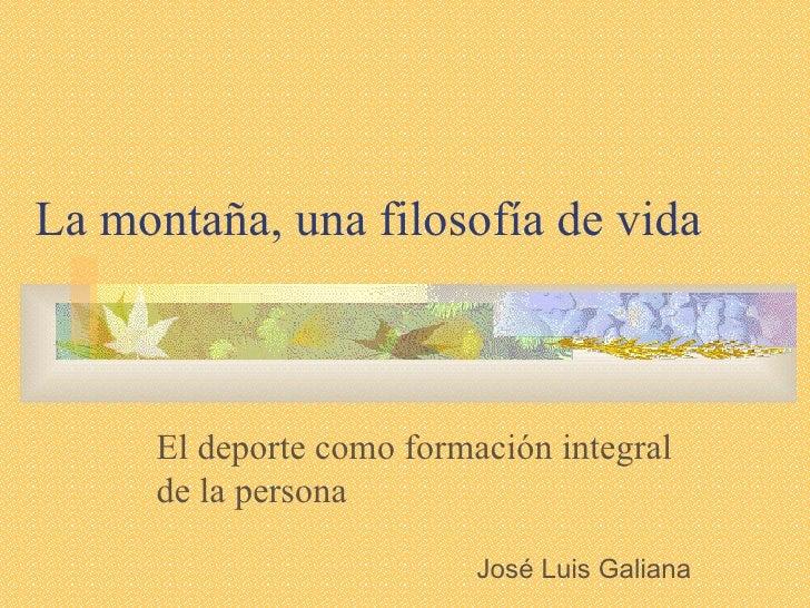 La montaña, una filosofía de vida El deporte como formación integral de la persona José Luis Galiana