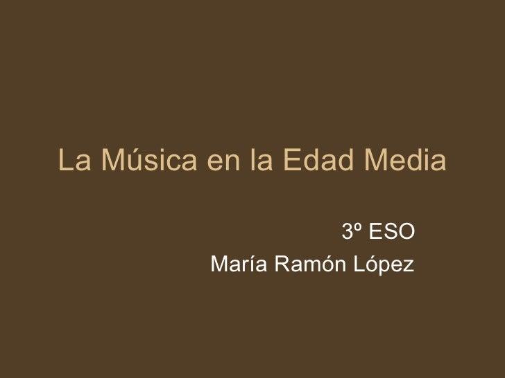 La Música en la Edad Media 3º ESO   María Ramón López