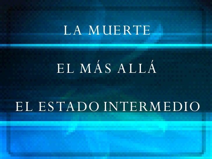 LA MUERTE EL MÁS ALLÁ EL ESTADO INTERMEDIO
