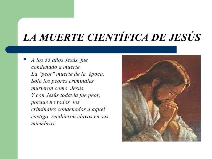 """LA MUERTE CIENTÍFICA DE JESÚS   <ul><li>A los 33 años Jesúsfue condenado a muerte.  La """"peor"""" muerte de laép..."""