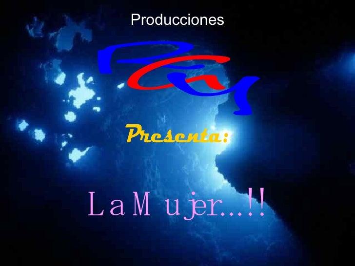 Producciones La Mujer...!!