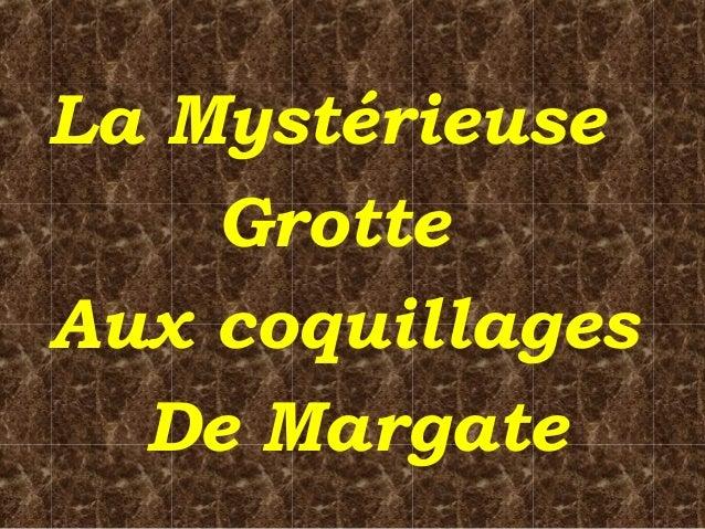 La Mystérieuse Grotte Aux coquillages De Margate